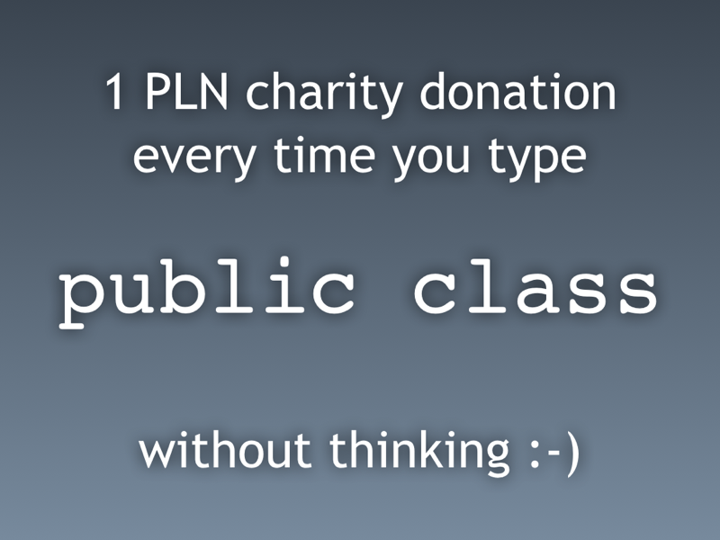 Donate to charity every time you type public class without thinking
